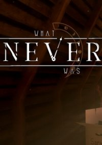 What Never Was – фото обложки игры